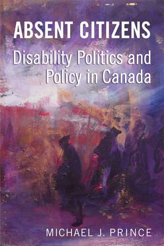 Absent Citizens: Disability Politics and Policy in Canada (Hardback)