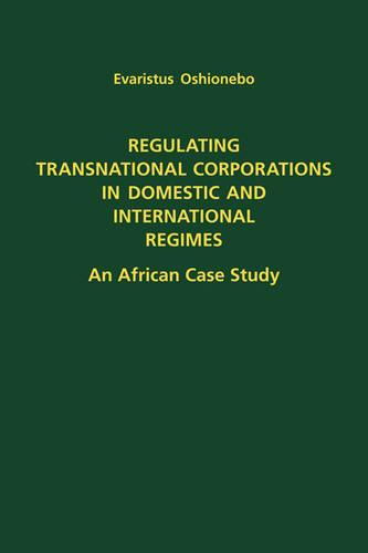 Regulating Transnational Corporations in Domestic and International Regimes: An African Case Study (Hardback)