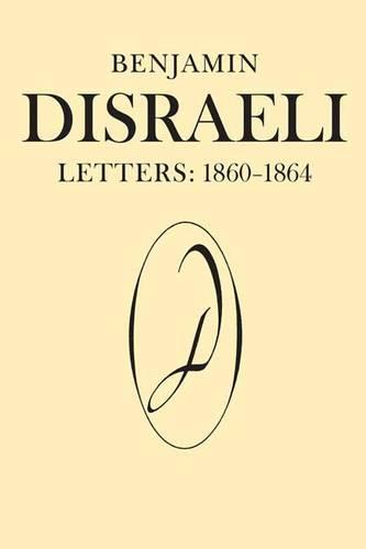 Benjamin Disraeli Letters: 1860-1864, Volume VIII - Letters of Benjamin Disraeli 8 (Hardback)