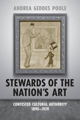 Stewards of the Nation's Art: Contested Cultural Authority 1890-1939 (Hardback)