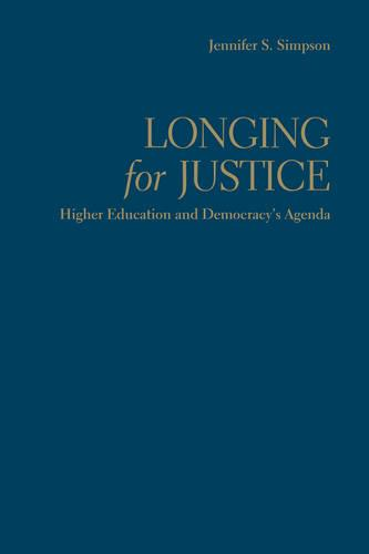 Longing for Justice: Higher Education and Democracy's Agenda (Hardback)