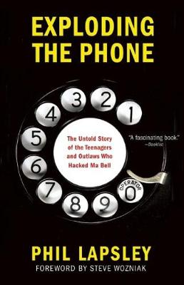 Exploding the Phone: The Untold Story of the Teenagers and Outlaws who Hacked Ma Bell (Hardback)