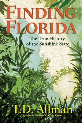 Finding Florida: The True History of the Sunshine State (Hardback)