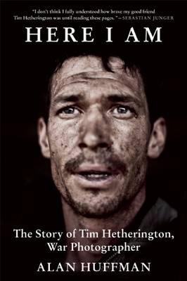 Here I Am: The Story of Tim Hetherington, War Photographer (Paperback)