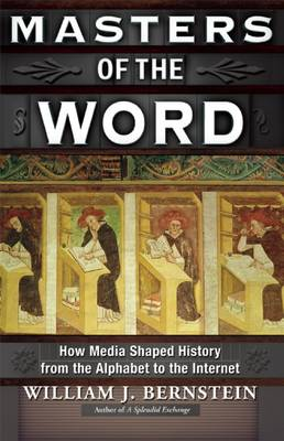 Masters of the Word: How Media Shaped History from the Alphabet to the Internet (Hardback)