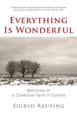 Everything is Wonderful: Memories of a Collective Farm in Estonia (Hardback)