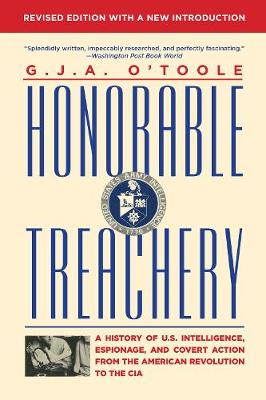 Honorable Treachery: A History of U. S. Intelligence, Espionage, and Covert Action from the American Revolution to the CIA (Paperback)