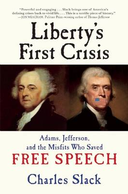 Liberty's First Crisis: Adams, Jefferson, and the Misfits Who Saved Free Speech (Hardback)