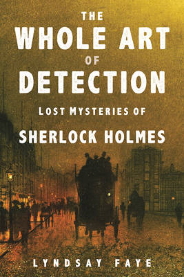 The Whole Art of Detection: Lost Mysteries of Sherlock Holmes (Hardback)