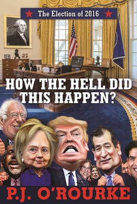 How the Hell Did This Happen?: The Election of 2016 (Hardback)