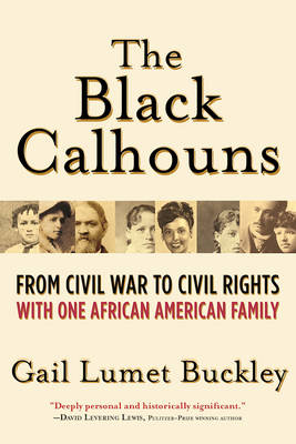 The Black Calhouns: From Civil War to Civil Rights with One African American Family (Paperback)