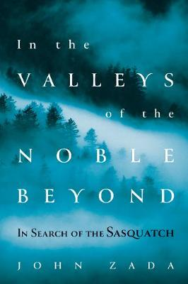 In the Valleys of the Noble Beyond: In Search of the Sasquatch (Hardback)