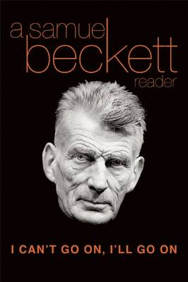 I Can't Go on, I'LL Go on: a Selection from Samuel Beckett's Work (Paperback)