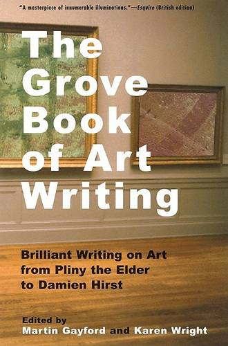 The Grove Book of Art Writing: Brilliant Words on Art from Pliny the Elder to Damien Hirst (Paperback)