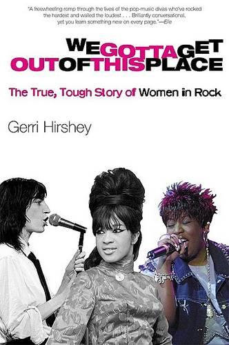 We Gotta Get Out of This Place: The True, Tough Story of Women in Rock (Paperback)