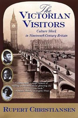 The Victorian Visitors: Culture Shock in Nineteenth-Century Britain (Paperback)