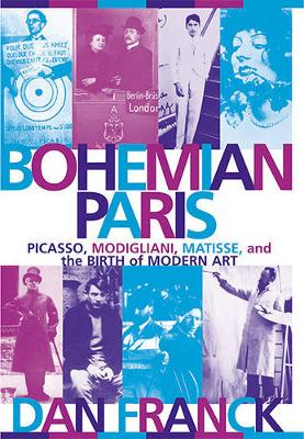 Bohemian Paris: Picasso, Modigliani, Matisse, and the Birth of Modern Art (Paperback)