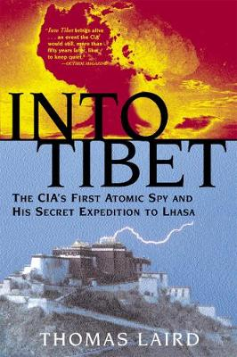 Into Tibet: The CIA's First Atomic Spy and His Secret Expedition to Lhasa (Paperback)