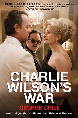 Charlie Wilson's War: The Extraordinary Story of How the Wildest Man in Congress and a Rogue CIA Agent Changed the History (Paperback)