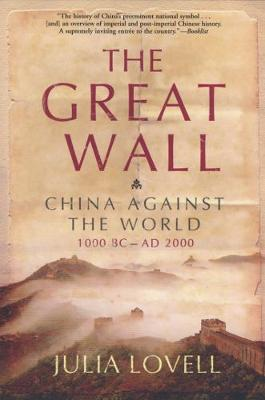 The Great Wall: China Against the World, 1000 BC - AD 2000 (Paperback)