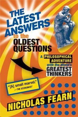 The Latest Answers to the Oldest Questions: A Philosophical Adventure with the World's Greatest Thinkers (Paperback)