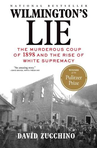 Wilmington's Lie: The Murderous Coup of 1898 and the Rise of White Supremacy (Paperback)