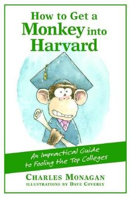 How to Get a Monkey into Harvard: An Impractical Guide to Fooling the Top Colleges (Paperback)