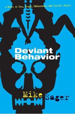 Deviant Behavior: A Novel of Sex, Drugs, Fatherhood, and Crystal Skulls (Paperback)