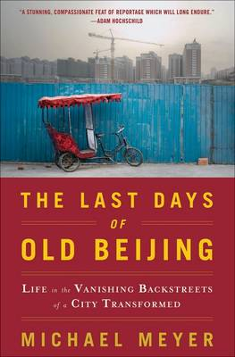 The Last Days of Old Beijing: Life in the Vanishing Backstreets of a City Transformed (Paperback)