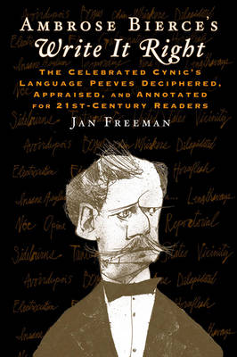 Ambrose Bierce's Write it Right: The Celebrated Cynic's Language Peeves Deciphered, Appraised, and Annotated for 21st-Century Readers (Hardback)