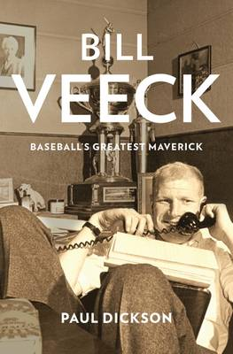 Bill Veeck: Baseball's Greatest Maverick (Hardback)