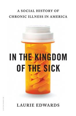 In the Kingdom of the Sick: A Social History of Chronic Illness in America (Hardback)