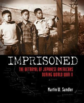 Imprisoned: The Betrayal of Japanese Americans During World War II (Hardback)