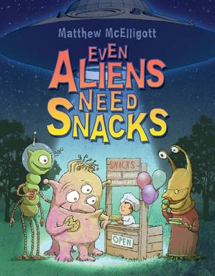 Even Aliens Need Snacks (Hardback)
