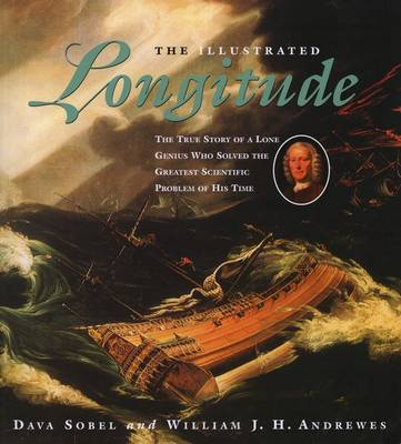 The Illustrated Longitude: The True Story of a Lone Genius Who Solved the Greatest Scientific Problem of His Time (Paperback)