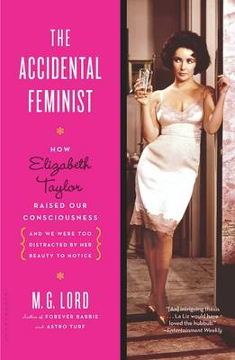 The Accidental Feminist: How Elizabeth Taylor Raised Our Consciousness and We Were Too Distracted by Her Beauty to Notice (Paperback)