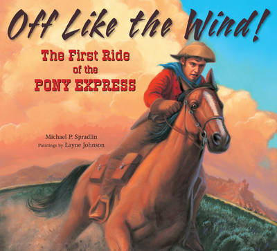 Off Like the Wind!: The First Ride of the Pony Express (Hardback)