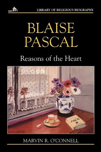 Blaise Pascal: Reasons of the Heart - Library of Religious Biography (LRB) (Paperback)