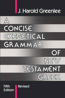 A Concise Exegetical Grammar of New Testament Greek (Paperback)