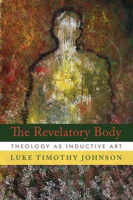 The Revelatory Body: Theology as Inductive Art (Hardback)