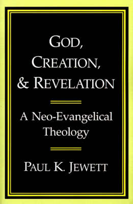 God, Creation and Revelation: A Neo-evangelical Theology (Paperback)