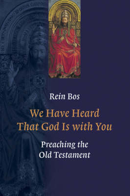 We Have Heard That God Is with You: Preaching the Old Testament (Paperback)