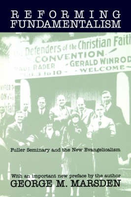 Reforming Fundamentalism: Fuller Seminary and the New Evangelicalism (Paperback)
