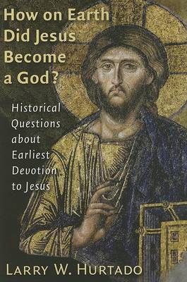 How On Earth Did Jesus Become a God?: Historical Questions About Earliest Devotion to Jesus (Paperback)