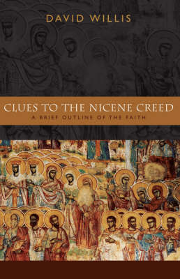 Clues to the Nicene Creed: A Brief Outline of the Faith (Paperback)