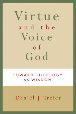 Virtue and the Voice of God: Toward Theology as Wisdom (Paperback)