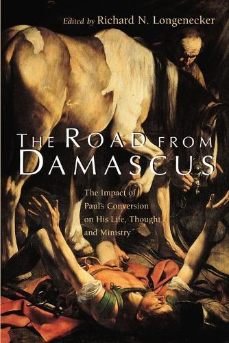 The Road from Damascus: Impact of St. Paul's Conversion on His Life, Thought, and Ministry (Paperback)