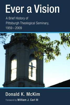 Ever a Vision: a Brief History of Pittsburgh Theological Seminary, 1959-2009 (Hardback)