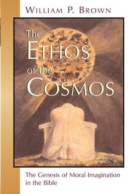 Ethos of the Cosmos: The Genesis of Moral Imagination in the Bible (Paperback)