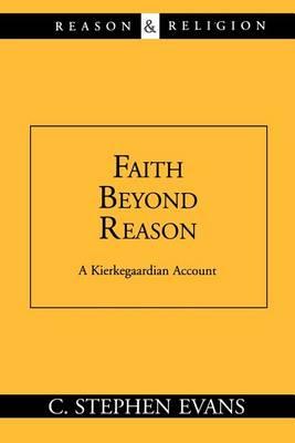 Faith beyond Reason: A Kierkegaardian Account: A Kierkegaardian Account (Paperback)